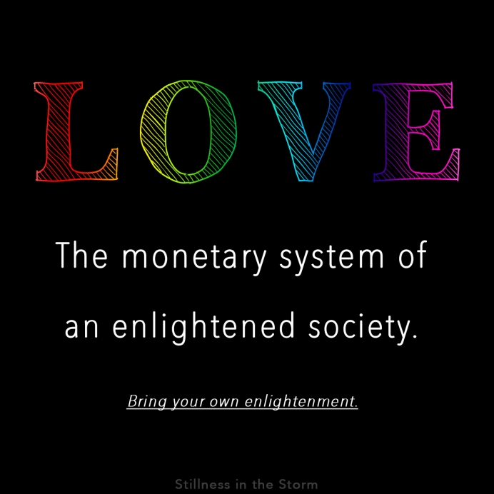love-the-monetary-system-of-an-enlightened-society